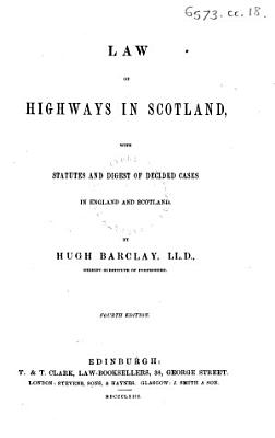 Law of Highways  The General Turnpike Act  the General Statute Labour Act for Scotland  and the whole other acts relative to highways  with practical notes and digest of decided cases in England and Scotland on questions of roads  etc PDF