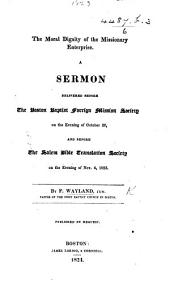 The Moral Dignity of the Missionary Enterprise. A Sermon [on Matth. Xiii. 38] Delivered ... October 26 and Nov. 4, 1823