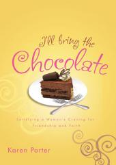I'll Bring the Chocolate: Satisfying a Woman's Craving for Friendship and Faith