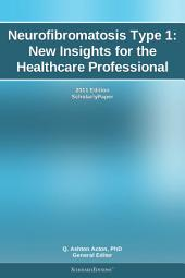 Neurofibromatosis Type 1: New Insights for the Healthcare Professional: 2011 Edition: ScholarlyPaper