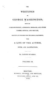 The Writings of George Washington: pt.III. Private letters from the time Washington resigned his commission as commander-in-chief of the army to that of his inauguration as president of the United States: December, 1783-April, 1789. 1835