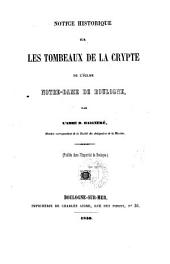 Notice historique sur les tombeaux de la crypte de l'église Notre-Dame de Boulogne. Publ. dans l'impartial de Boulogne
