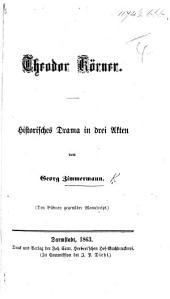 Theodor Körner. Historisches Drama in drei Akten. [In verse.]