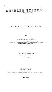 Charles Tyrrell: Or, The Bitter Blood, Volume 1