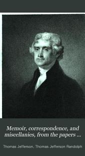 Memoir, Correspondence, and Miscellanies, from the Papers of Thomas Jefferson: Volume 1