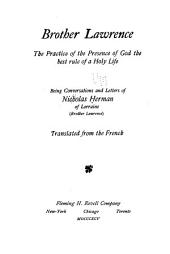 Brother Lawrence: The Practice of the Presence of God the Best Rule of a Holy Life, Being Conversations and Letters of Nicholas Herman of Lorraine (Brother Lawrence).