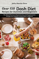 Over 150 Dash Diet Recipes for Dummies and Beginners PDF