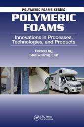 Polymeric Foams: Innovations in Processes, Technologies, and Products