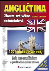 Angličtina - zlomte své věčné začátečnictví: 100 jednoduchých rad, jak na angličtinu efektivně a bez stresu