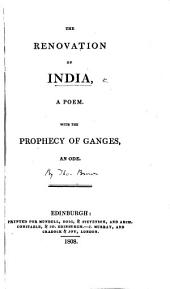 The Renovation of India, a Poem. With the Prophecy of the Ganges, an Ode. [By T. Brown.]