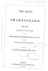 The Plays of Shakespeare: The Text Regulated by the Old Copies, and by the Recently Discovered Folio of 1632, Containing Early Manuscript Emendations