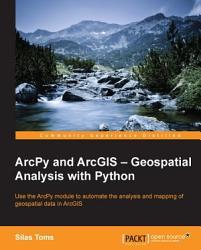 Arcpy And Arcgis Geospatial Analysis With Python Book PDF