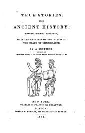 True Stories from Ancient History: Chronologically Arranged from the Creation of the World to the Death of Charlemagne