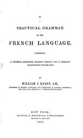 A Practical Grammar of the French Language: Containing a Grammar, Exercises, Reading Lessons, and a Complete Pronouncing Vocabulary