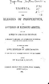 The Elegies of Propertius: The Satyricon of Petronius Arbiter, & the Kisses of Johannes Secundus [pseud.] Literally Tr. & Accompanied by Poetical Versions from Various Sources, to which are Added, the Love Epistles of Aristaenetus