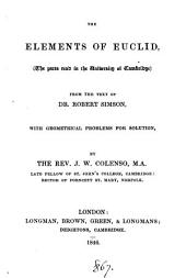 The Elements of Euclid, the parts read in the University of Cambridge [book 1-6 and parts of book 11,12] with geometrical problems, by J.W. Colenso