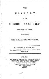 The History of the Church of Christ: The three first centuries. 1794