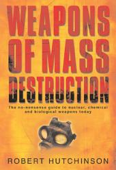 Weapons of Mass Destruction: The no-nonsense guide to nuclear, chemical and biological weapons today