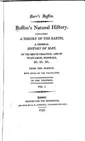 Buffon's Natural History: Containing a Theory of the Earth, a General History of Man, of the Brute Creation, and of Vegetables, Minerals, &c. &c, Volume 1
