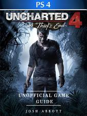 Uncharted 4 a Thiefs End Game PS4 Unofficial Game Guide