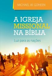 A Igreja missional na Bíblia: Luz para as nações