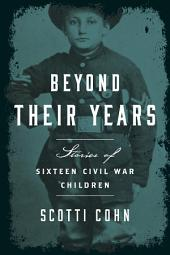 Beyond Their Years: Stories of Sixteen Civil War Children