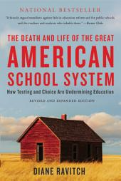 The Death and Life of the Great American School System: How Testing and Choice Are Undermining Education, Edition 3