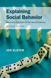 Explaining Social Behavior: More Nuts and Bolts for the Social Sciences, Edition 2
