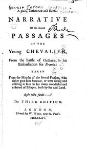 A Plain, Authentick and Faithful Narrative of the Several Passages of the Young Chevalier from the Battle of Culloden to His Embarkation for France: Taken from the Mouths of the Several Persons who Either Gave Him Succour Or Were Aiding and Assisting to Him in His Many Wonderful and Unheard of Escapes, Both by Sea and Land