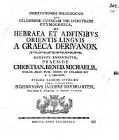 Diss. ... ¬qua celeberrimi cuiusdam viri hypothesis etymologica de Hebraea et adfinibus Orientis linguis, a Graeca derivandis, modeste expenditur
