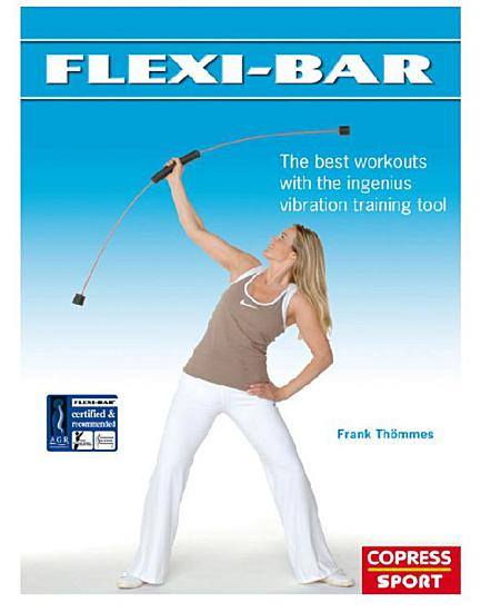 Flexi Bar  The best workouts with the ingenius vibration training tool PDF