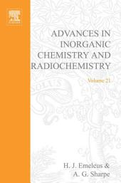 Advances in Inorganic Chemistry and Radiochemistry: Volume 21