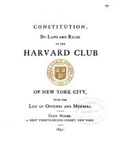 Constitution, By-laws and Rules of the Harvard Club of New York City, with the List of Officers and Members