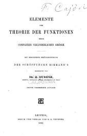 Elemente der Theorie der Funktionen einer complexen ver ̈anderlichen Grösse: mit besonderer berücksichtigung der Schöpfungen Riemann's