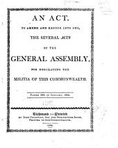 An Act, to Amend and Reduce Into One, the Several Acts of the General Assembly, for Regulating the Militia of this Commonwealth