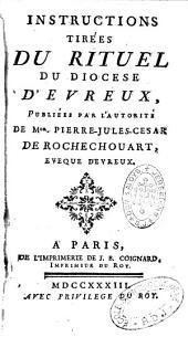 Instructions tirées du rituel du diocèse d'Evreux, publiées par l'autorité de Mgr Pierre-Jules César de Rochechouart, évêque d'Evreux