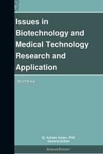 Issues in Biotechnology and Medical Technology Research and Application: 2013 Edition