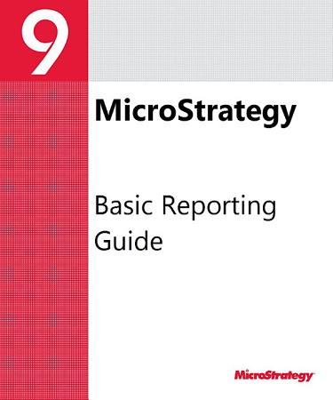Basic Reporting Guide for MicroStrategy 9 2 1m PDF