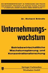 Unternehmungswachstum: Betriebswirtschaftliche Wachstumsplanung und Konzentrationsforschung