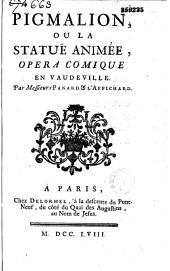 Pigmalion, ou la Statuë animée. Opéra comique en vaudeville, par Messieurs Panard & L'Affichard