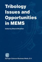 Tribology Issues and Opportunities in MEMS: Proceedings of the NSF/AFOSR/ASME Workshop on Tribology Issues and Opportunities in MEMS held in Columbus, Ohio, U.S.A., 9–11 November 1997