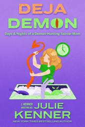 Deja Demon: The Days and Nights of a Demon Hunting Soccer Mom