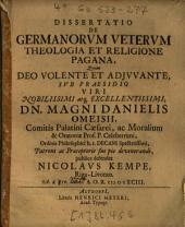 Dissertatio De Germanorum Veterum Theologia Et Religione Pagana