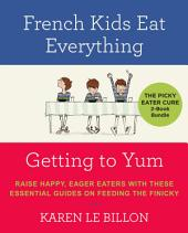 The Picky Eater Cure 2 Book Bundle: French Kids Eat Everything and Getting to YUM