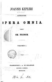 Joannis Kepleri astronomi opera omnia: Volume 1