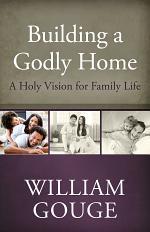 Building a Godly Home, Volume 1