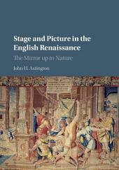 Stage and Picture in the English Renaissance: The Mirror up to Nature