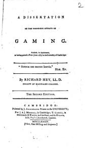 A Dissertation on the Pernicious Effects of Gaming: Published, by Appointment, as Having Gained a Prize (June 1783) in the University of Cambridge. By Richard Hey, ...