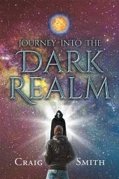 Journey into the Dark Realm
