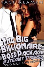 Big Billionaire Boss Package - 9 Steamy Stories: One Woman, Two Men (DP Workplace Menage Erotica)